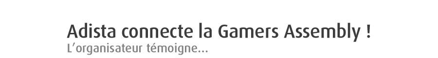 La meilleure Gamers Assembly depuis 10 ans...